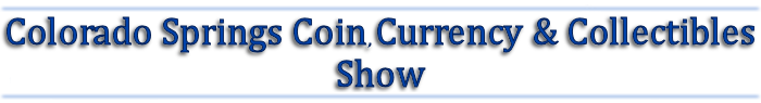 Colorado Springs Coin, Currency and Collectibles Show